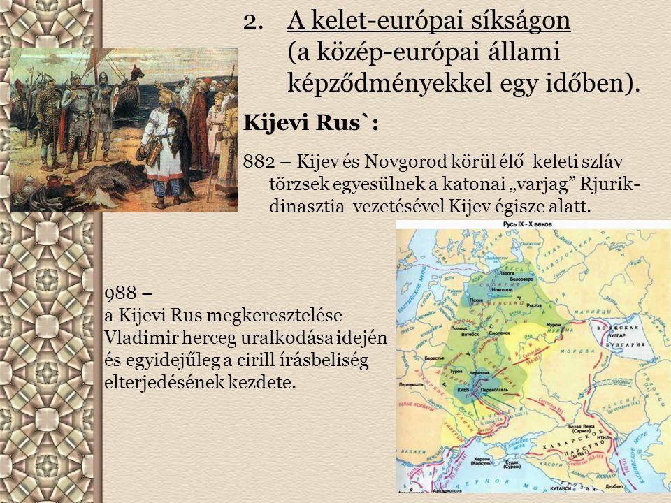 A kelet-európai síkságon (a közép-európai állami képződményekkel egy időben).