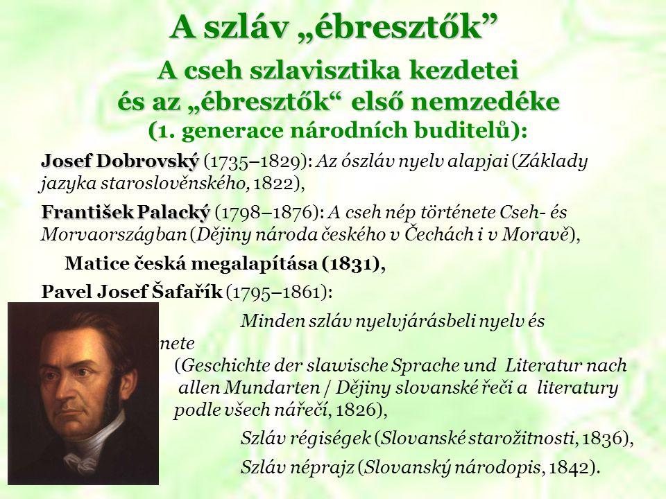 """A szláv """"ébresztők A cseh szlavisztika kezdetei és az """"ébresztők első nemzedéke (1. generace národních buditelů):"""