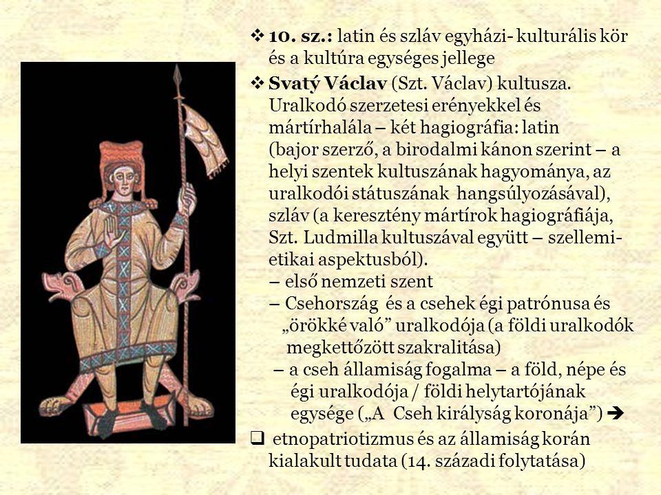 10. sz.: latin és szláv egyházi- kulturális kör és a kultúra egységes jellege
