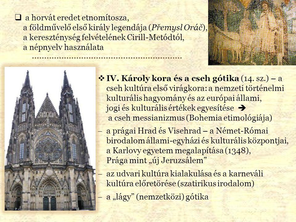 a horvát eredet etnomítosza, a földművelő első király legendája (Přemysl Oráč), a kereszténység felvételének Cirill-Metódtól, a népnyelv használata