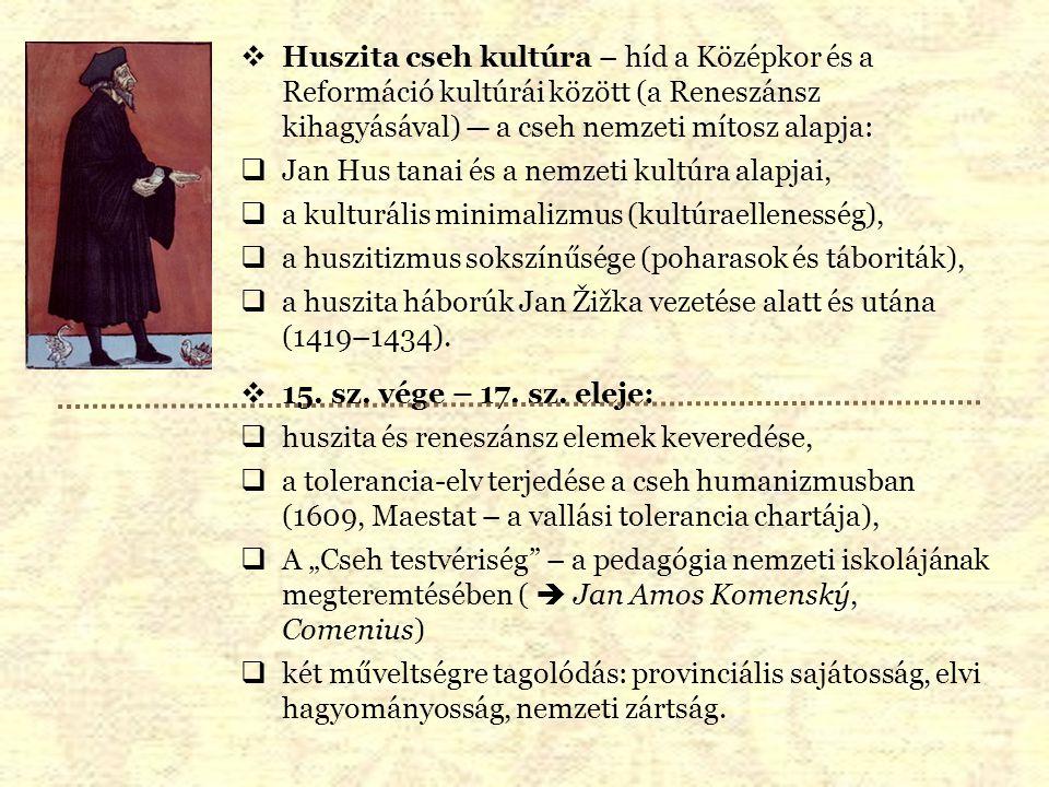 Huszita cseh kultúra – híd a Középkor és a Reformáció kultúrái között (a Reneszánsz kihagyásával) — a cseh nemzeti mítosz alapja:
