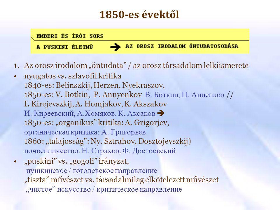 """1850-es évektől Az orosz irodalom """"öntudata / az orosz társadalom lelkiismerete."""
