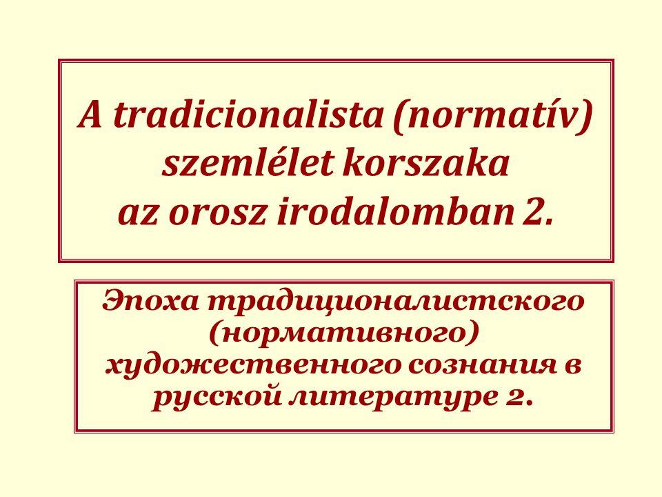 A tradicionalista (normatív) szemlélet korszaka az orosz irodalomban 2.