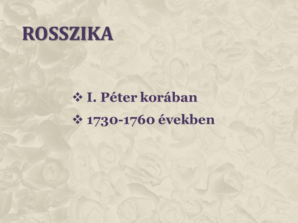 Rosszika I. Péter korában 1730-1760 években