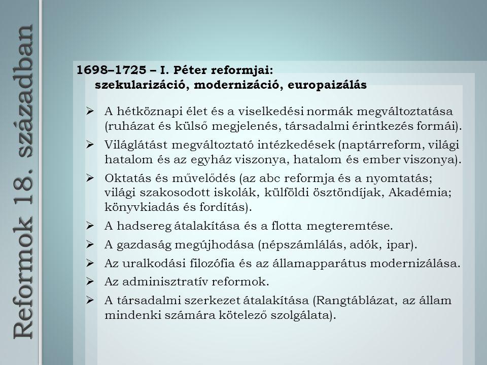 1698–1725 – I. Péter reformjai: szekularizáció, modernizáció, europaizálás