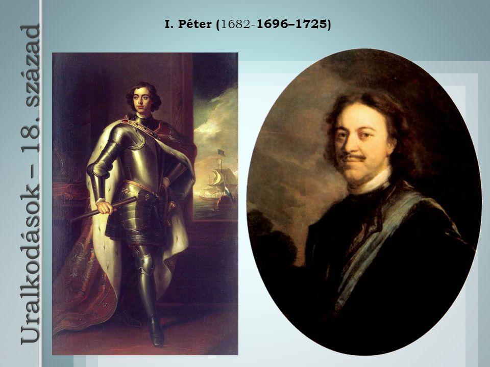 I. Péter (1682-1696–1725) Uralkodások – 18. század