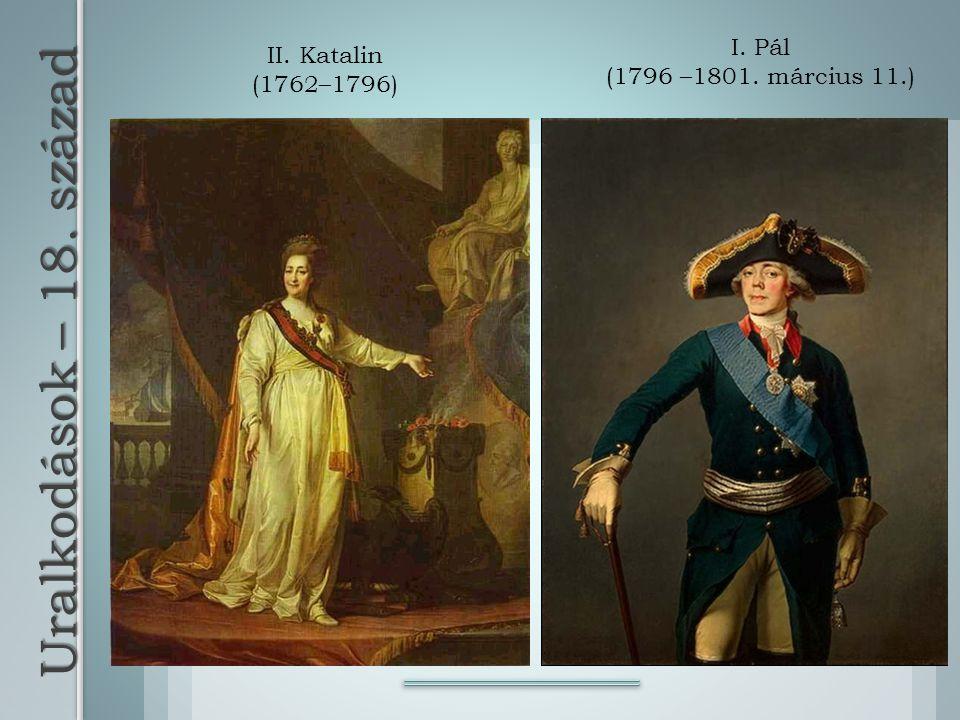Uralkodások – 18. század I. Pál (1796 –1801. március 11.)