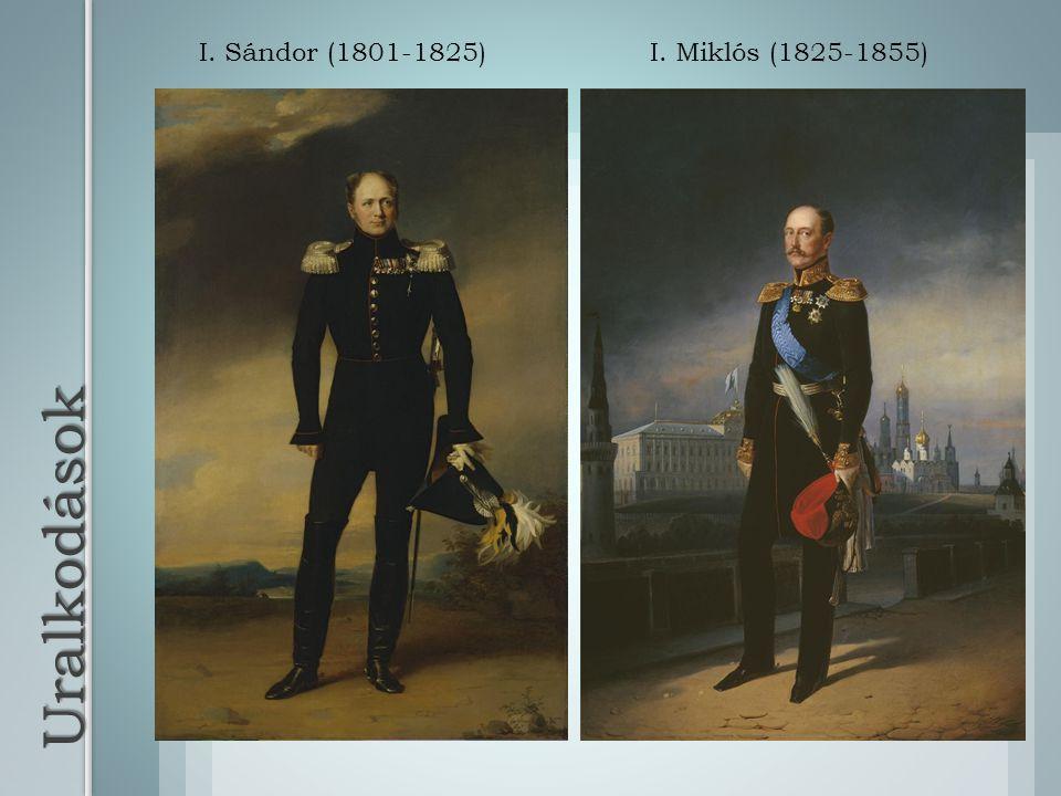 I. Sándor (1801-1825) I. Miklós (1825-1855) Uralkodások
