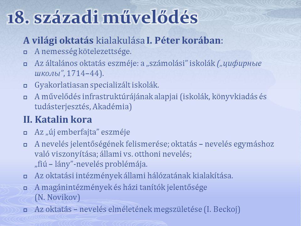 18. századi művelődés A világi oktatás kialakulása I. Péter korában: