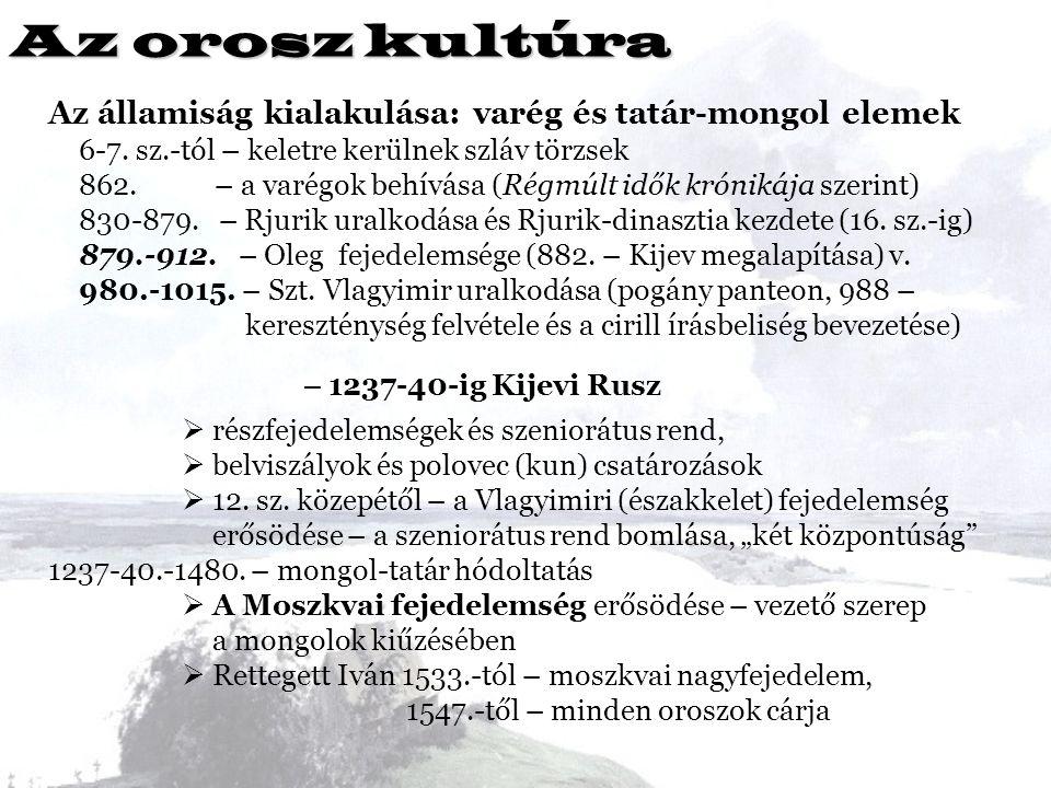 Az orosz kultúra Az államiság kialakulása: varég és tatár-mongol elemek. 6-7. sz.-tól – keletre kerülnek szláv törzsek.