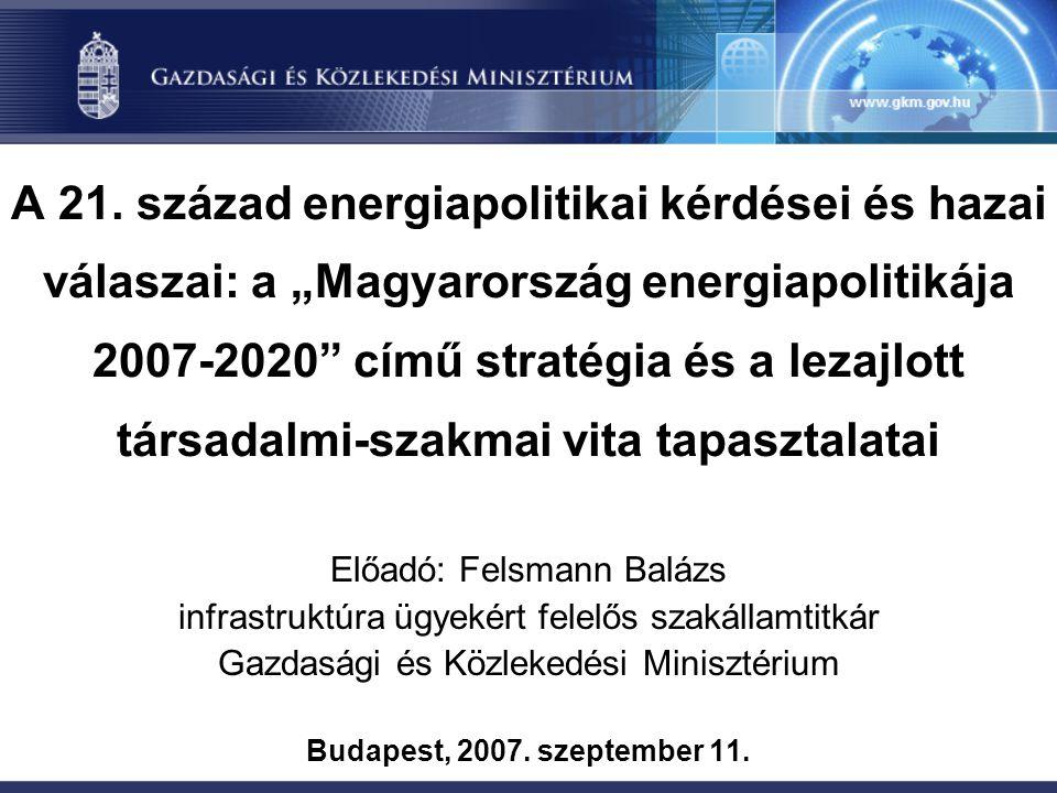 """A 21. század energiapolitikai kérdései és hazai válaszai: a """"Magyarország energiapolitikája 2007-2020 című stratégia és a lezajlott társadalmi-szakmai vita tapasztalatai"""