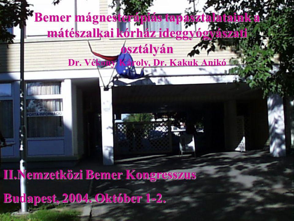 Bemer mágnesterápiás tapasztalataink a mátészalkai kórház ideggyógyászati osztályán Dr. Vékony Károly, Dr. Kakuk Anikó
