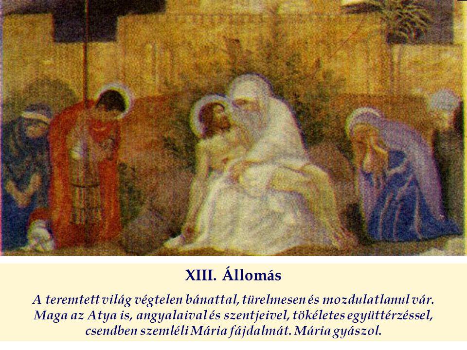 XIII. Állomás A teremtett világ végtelen bánattal, türelmesen és mozdulatlanul vár.