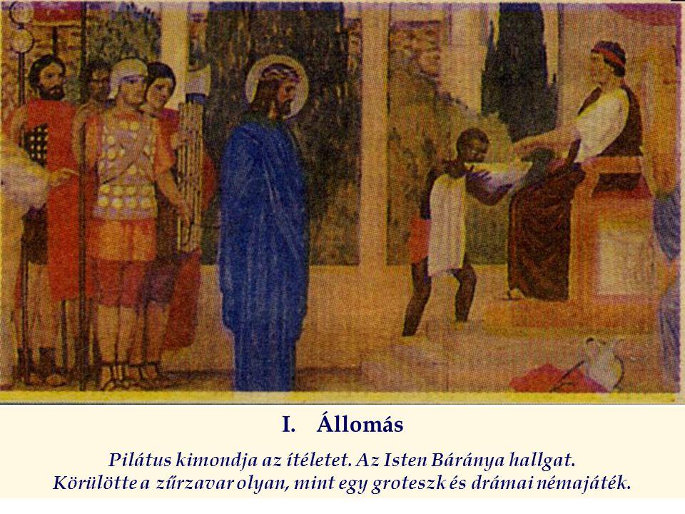 Állomás Pilátus kimondja az ítéletet. Az Isten Báránya hallgat.