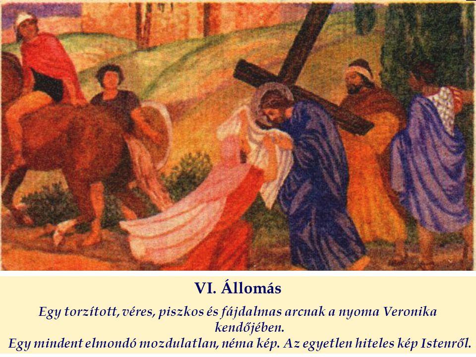 VI. Állomás Egy torzított, véres, piszkos és fájdalmas arcnak a nyoma Veronika kendőjében.