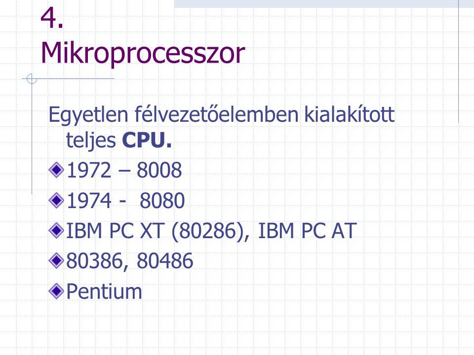 4. Mikroprocesszor Egyetlen félvezetőelemben kialakított teljes CPU.