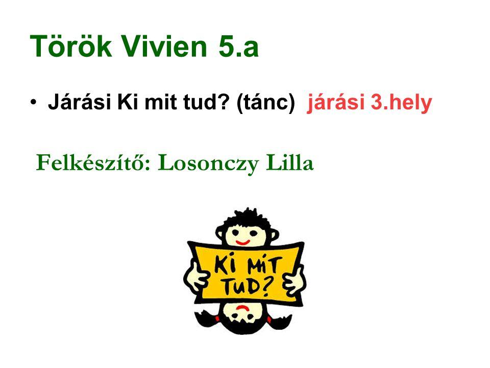Török Vivien 5.a Járási Ki mit tud (tánc) járási 3.hely