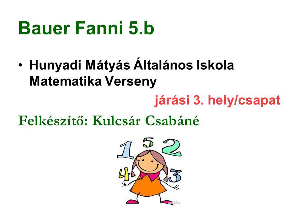 Bauer Fanni 5.b Felkészítő: Kulcsár Csabáné