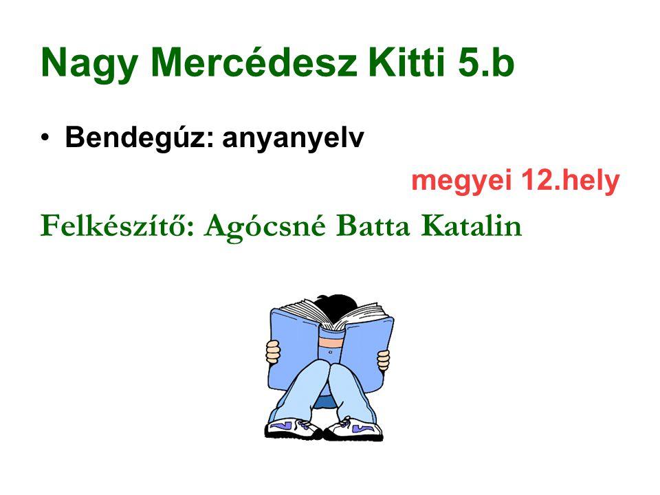 Nagy Mercédesz Kitti 5.b Felkészítő: Agócsné Batta Katalin