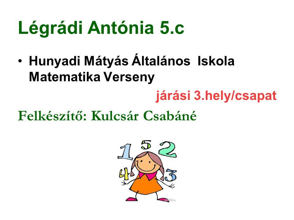 Légrádi Antónia 5.c Felkészítő: Kulcsár Csabáné
