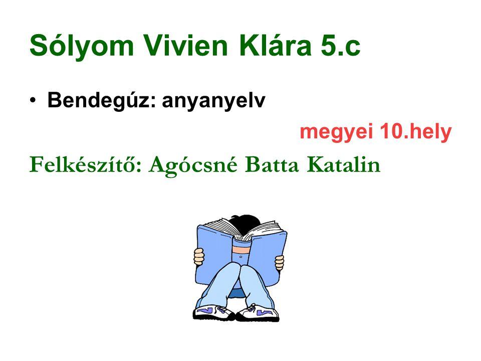 Sólyom Vivien Klára 5.c Felkészítő: Agócsné Batta Katalin