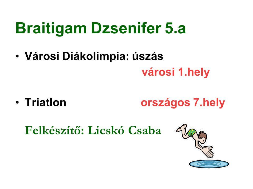 Braitigam Dzsenifer 5.a Városi Diákolimpia: úszás városi 1.hely