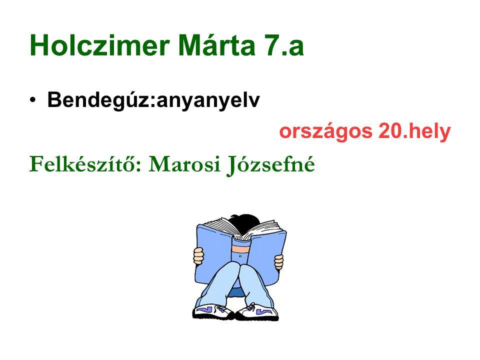 Holczimer Márta 7.a Felkészítő: Marosi Józsefné Bendegúz:anyanyelv