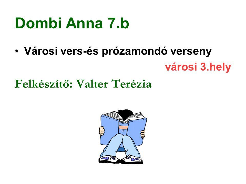 Dombi Anna 7.b Felkészítő: Valter Terézia