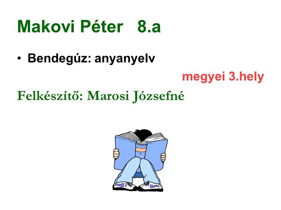 Makovi Péter 8.a Felkészítő: Marosi Józsefné Bendegúz: anyanyelv