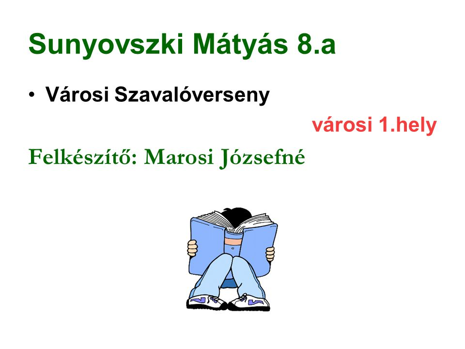 Sunyovszki Mátyás 8.a Felkészítő: Marosi Józsefné