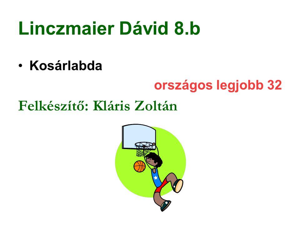 Linczmaier Dávid 8.b Felkészítő: Kláris Zoltán Kosárlabda