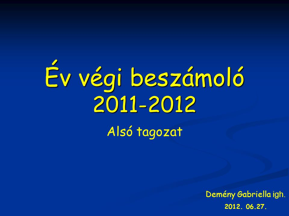 Alsó tagozat Demény Gabriella igh. 2012. 06.27.