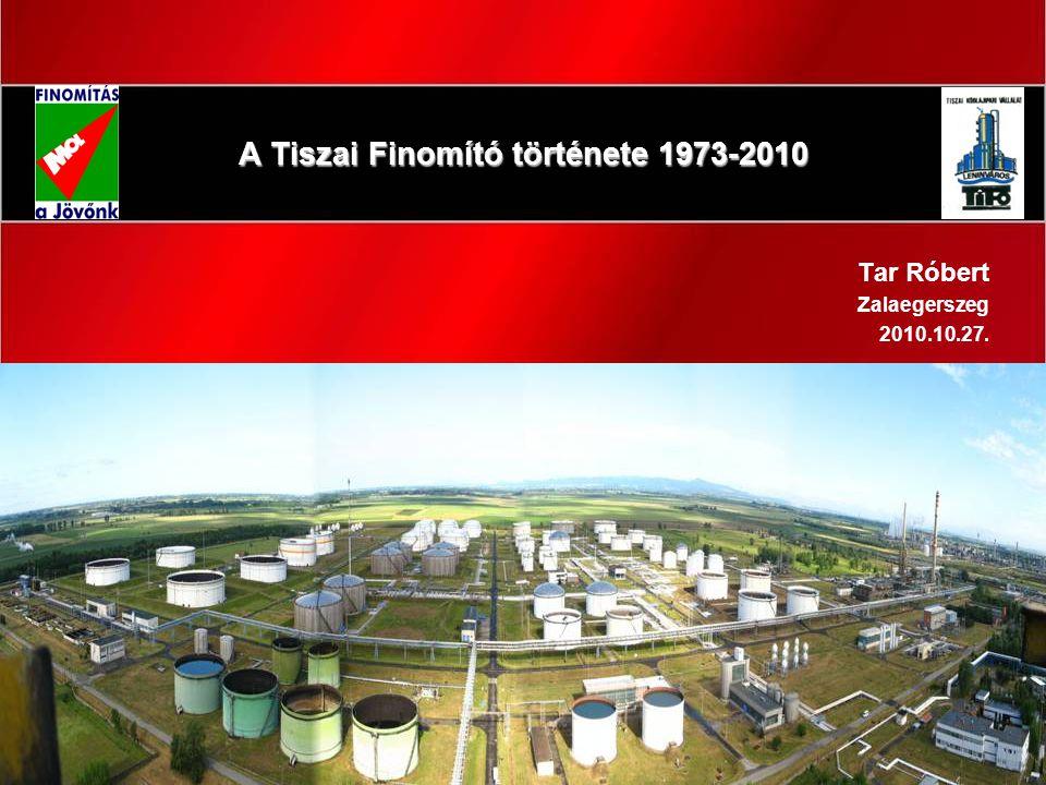 A Tiszai Finomító története 1973-2010