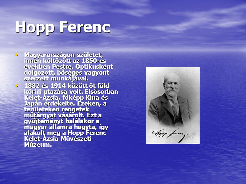 Hopp Ferenc Magyarországon születet, innen költözött az 1850-es években Pestre. Optikusként dolgozott, bőséges vagyont szerzett munkájával.