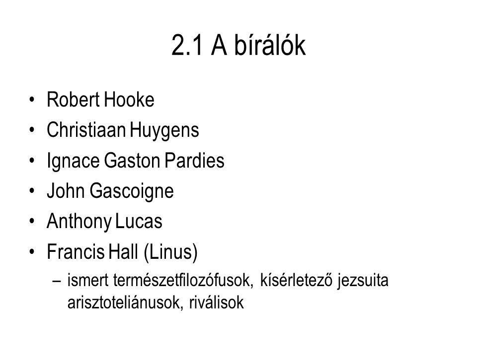 2.1 A bírálók Robert Hooke Christiaan Huygens Ignace Gaston Pardies