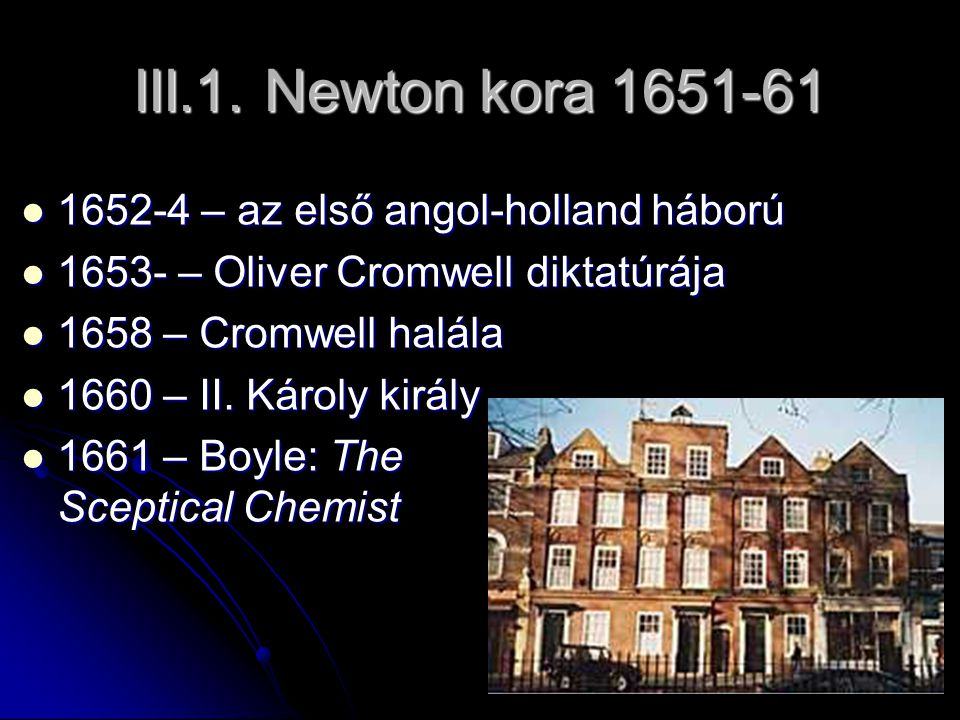 III.1. Newton kora 1651-61 1652-4 – az első angol-holland háború