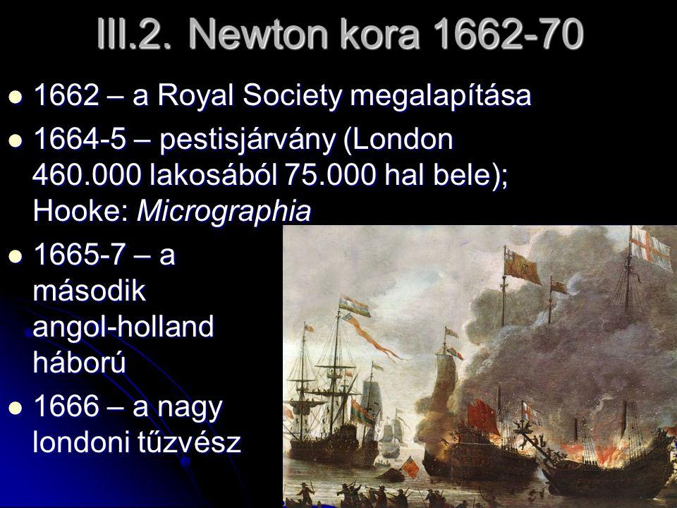 III.2. Newton kora 1662-70 1662 – a Royal Society megalapítása