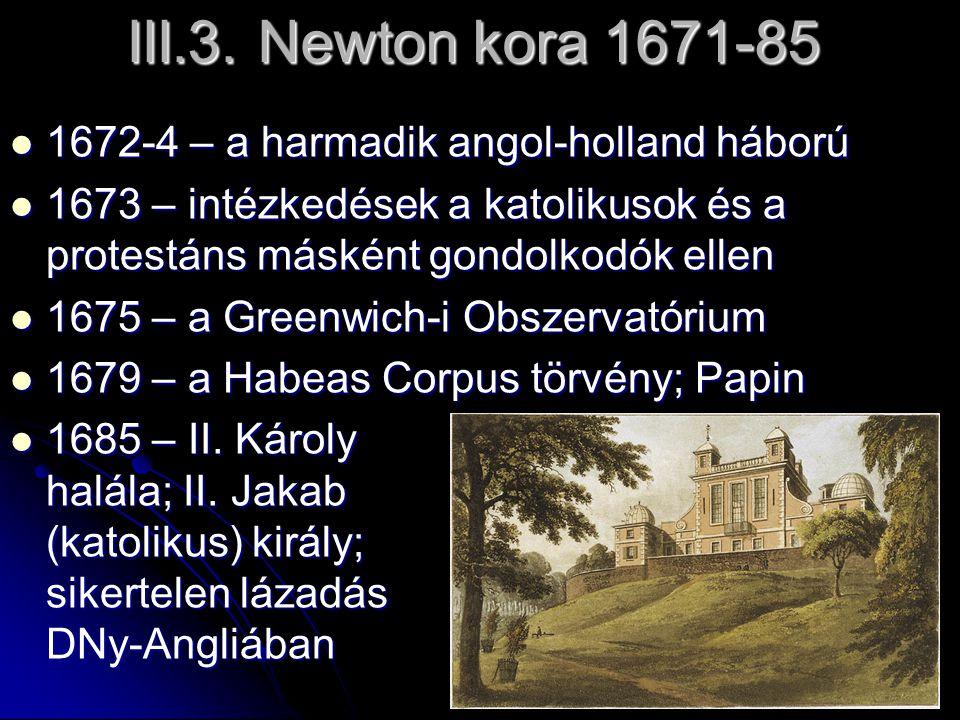 III.3. Newton kora 1671-85 1672-4 – a harmadik angol-holland háború