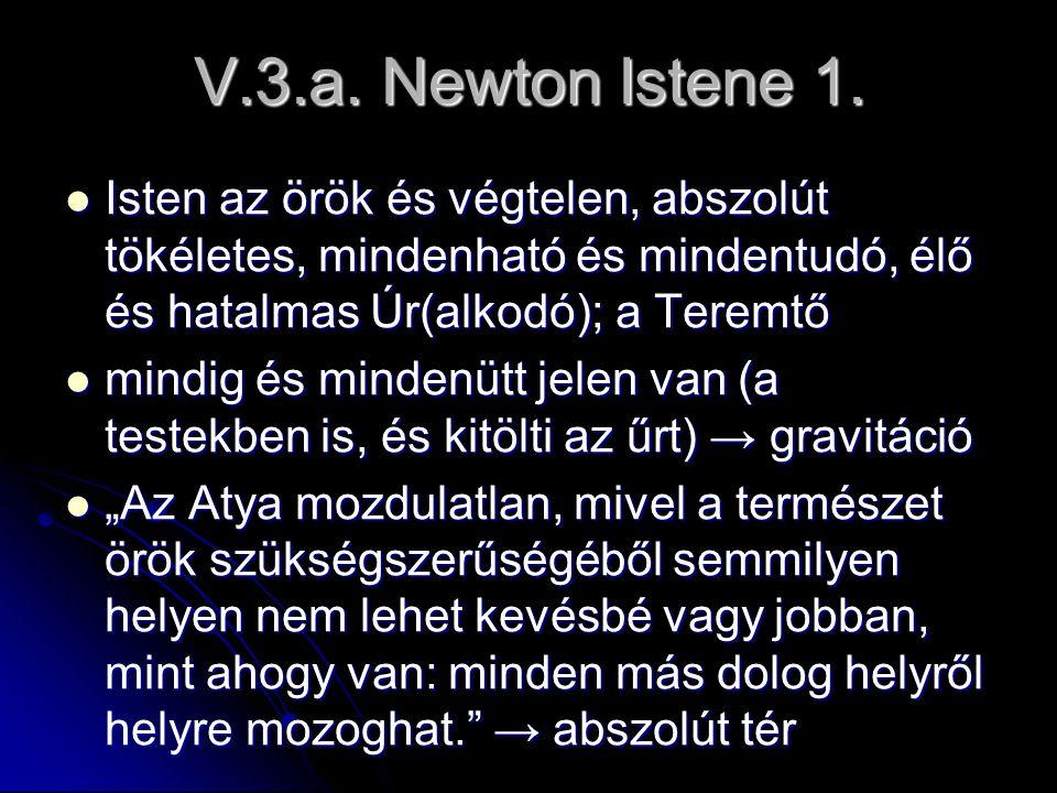 V.3.a. Newton Istene 1. Isten az örök és végtelen, abszolút tökéletes, mindenható és mindentudó, élő és hatalmas Úr(alkodó); a Teremtő.