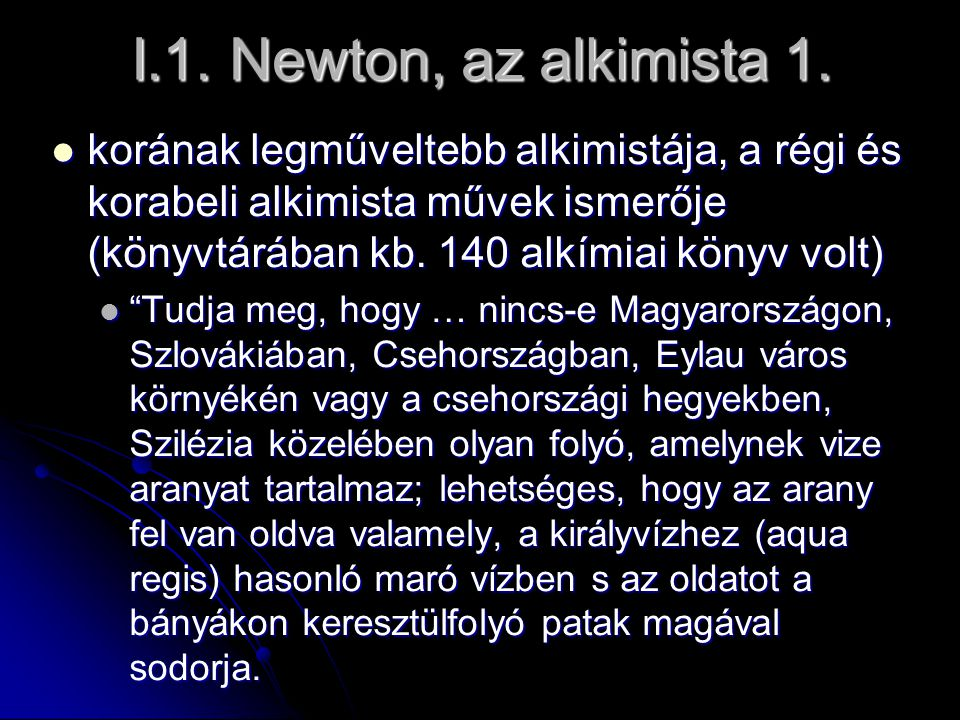 I.1. Newton, az alkimista 1. korának legműveltebb alkimistája, a régi és korabeli alkimista művek ismerője (könyvtárában kb. 140 alkímiai könyv volt)