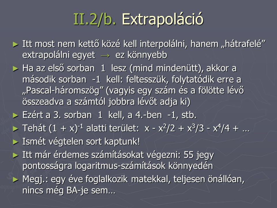"""II.2/b. Extrapoláció Itt most nem kettő közé kell interpolálni, hanem """"hátrafelé extrapolálni egyet → ez könnyebb."""