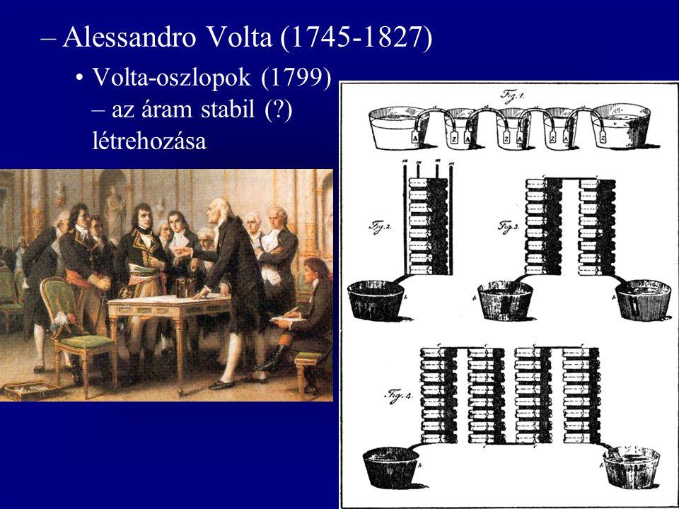 Alessandro Volta (1745-1827) Volta-oszlopok (1799) – az áram stabil ( ) létrehozása