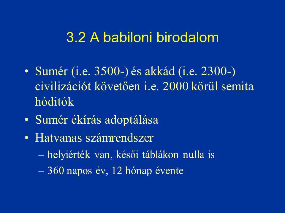 3.2 A babiloni birodalom Sumér (i.e. 3500-) és akkád (i.e. 2300-) civilizációt követően i.e. 2000 körül semita hóditók.