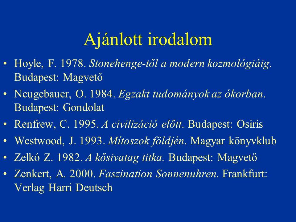 Ajánlott irodalom Hoyle, F. 1978. Stonehenge-től a modern kozmológiáig. Budapest: Magvető.