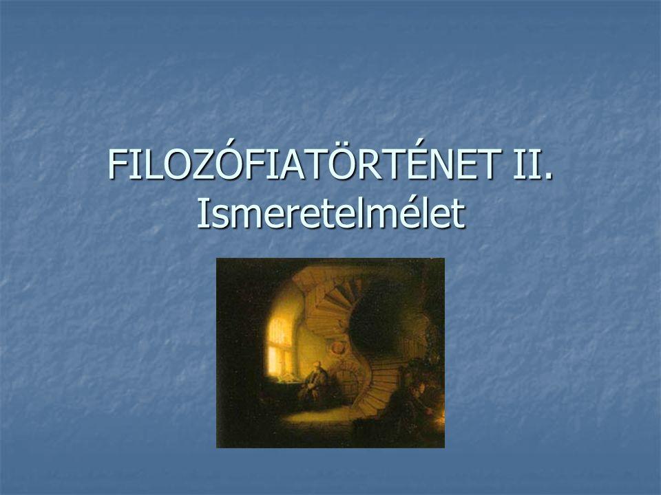 FILOZÓFIATÖRTÉNET II. Ismeretelmélet