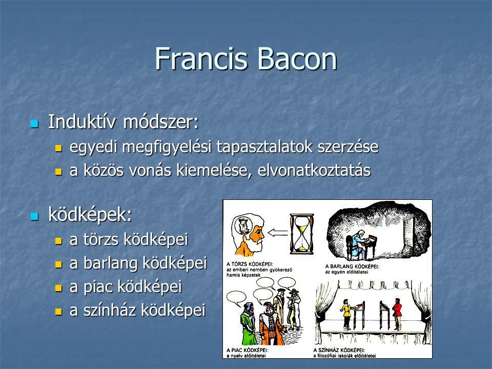 Francis Bacon Induktív módszer: ködképek: