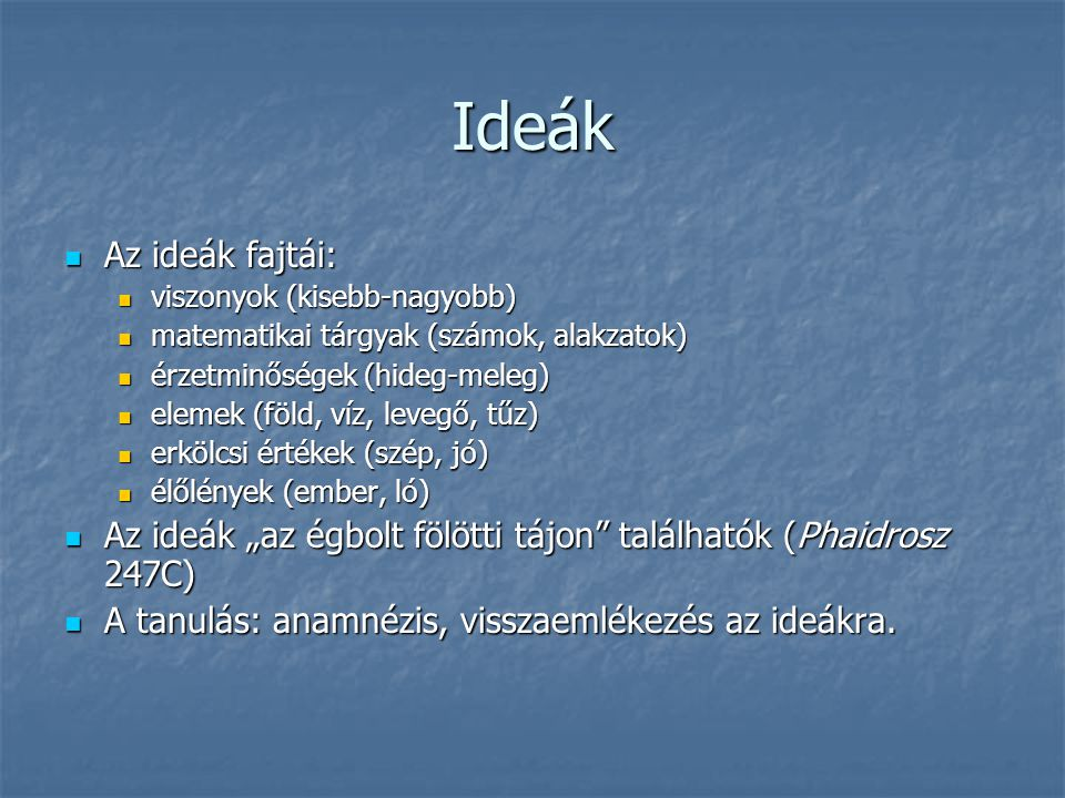 Ideák Az ideák fajtái: viszonyok (kisebb-nagyobb) matematikai tárgyak (számok, alakzatok) érzetminőségek (hideg-meleg)