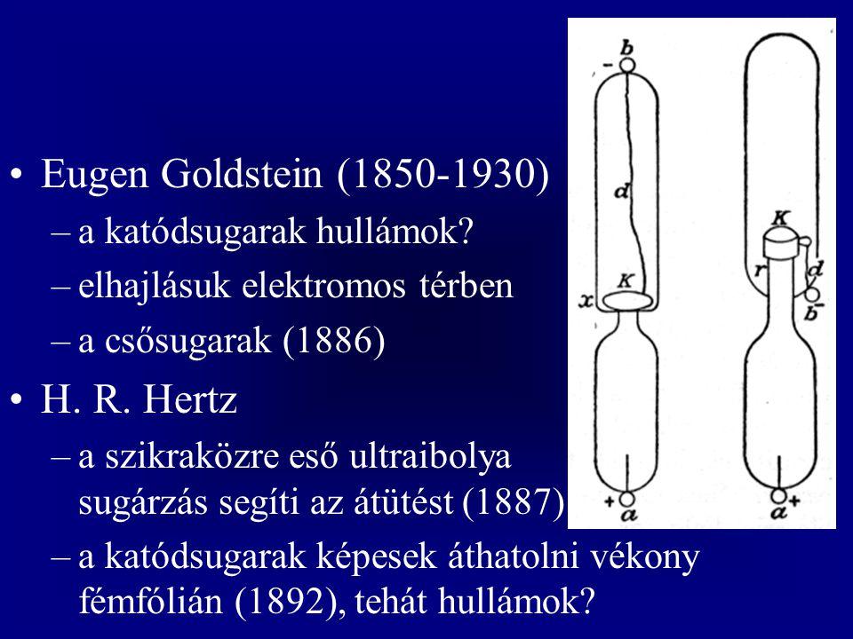 Eugen Goldstein (1850-1930) H. R. Hertz a katódsugarak hullámok