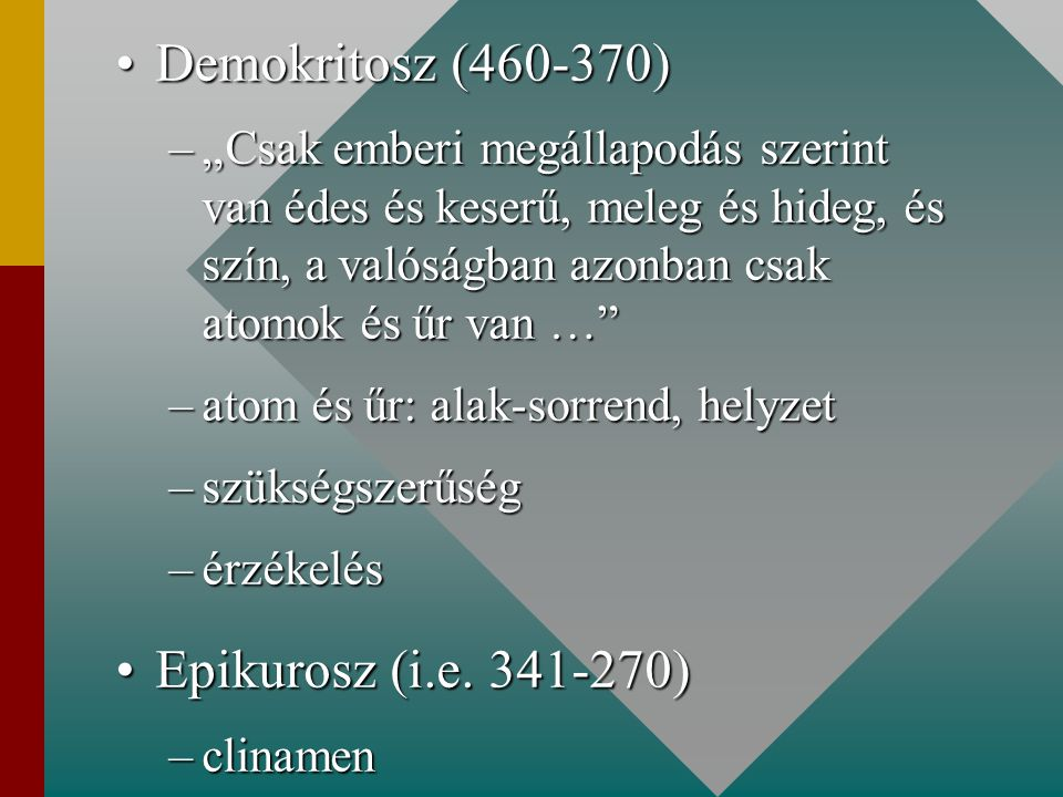 Demokritosz (460-370) Epikurosz (i.e. 341-270)