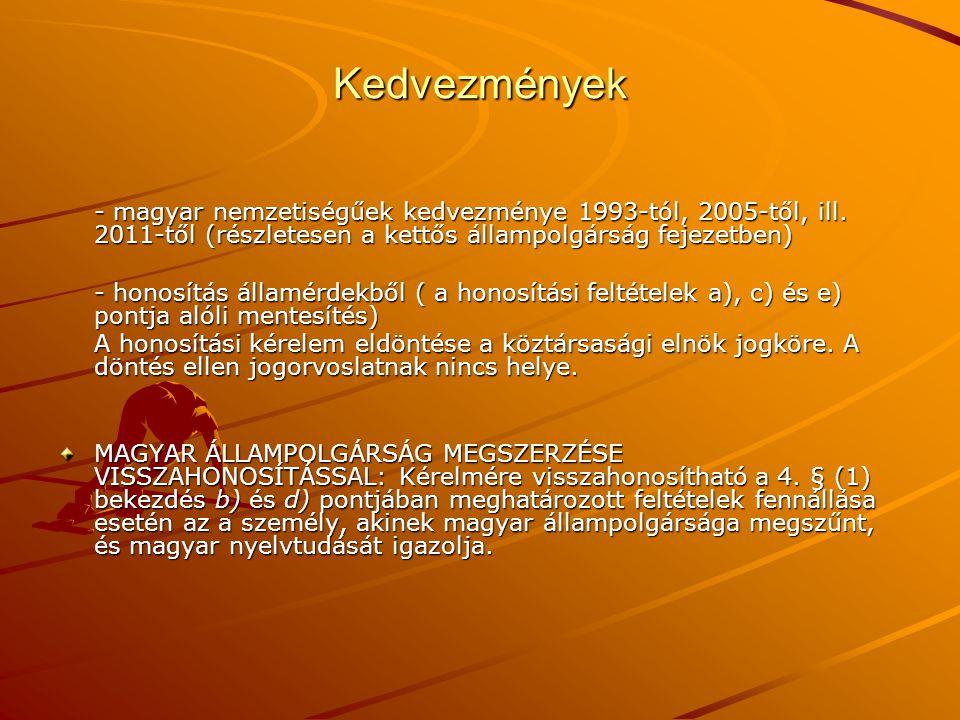 Kedvezmények - magyar nemzetiségűek kedvezménye 1993-tól, 2005-től, ill. 2011-től (részletesen a kettős állampolgárság fejezetben)